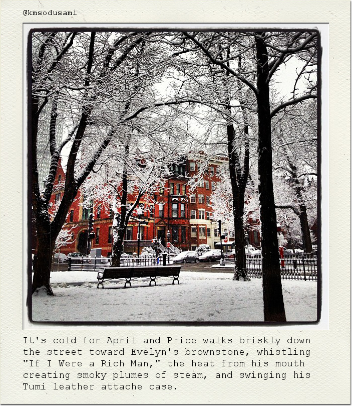 "It's cold for April and Price walks briskly down the street toward Evelyn's brownstone, whistling ""If I Were a Rich Man,"" the heat from his mouth creating smoky plumes of steam, and swinging his Tumi leather attache case."