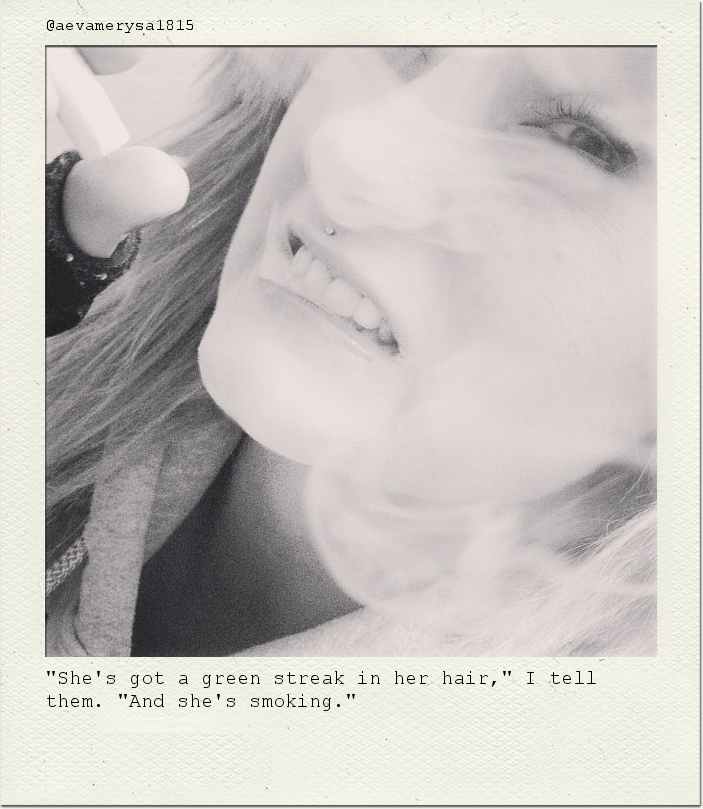 """She's got a green streak in her hair,"" I tell them. ""And she's smoking."""