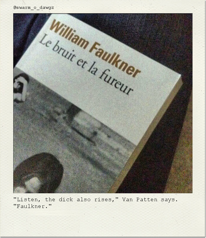 """Listen, the dick also rises,"" Van Patten says. ""Faulkner."""